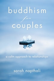 Buddhism for Couples - A Calm Approach to Relationships ebook by Sarah Napthali