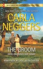 The Groom Who (Almost) Got Away - The Texas Rancher's Marriage ebook by Carla Neggers, Cathy Gillen Thacker