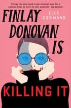 Finlay Donovan Is Killing It - Could being mistaken for a hitwoman solve everything? ebook by Elle Cosimano