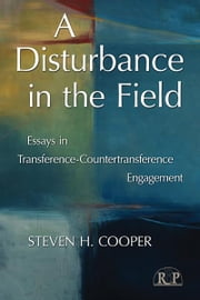 A Disturbance in the Field - Essays in Transference-Countertransference Engagement ebook by Steven H. Cooper