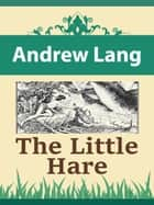 The Little Hare ebook by Andrew Lang