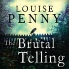 The Brutal Telling - A Chief Inspector Gamache Mystery, Book 5 audiobook by Louise Penny