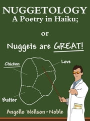 Nuggetology, A Poetry in Haiku; or Nuggets are Great! ebook by Angello Wellson-Noble