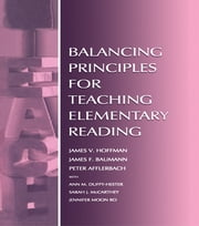 Balancing Principles for Teaching Elementary Reading ebook by James V. Hoffman,Peter Afflerbach,Ann M. Duffy-Hester,Sarah J. McCarthey,James F. Baumann