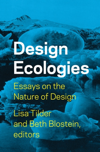 Design Ecologies - Essays on the Nature of Design ebook by