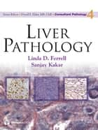 Liver Pathology ebook by Linda D. Ferrell, MD,Sanjay Kakar, MD,David Elder, MB, ChB
