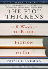 The Plot Thickens - 8 Ways to Bring Fiction to Life ebook by Noah Lukeman