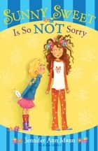 Sunny Sweet Is So Not Sorry ebook by Jennifer Ann Mann