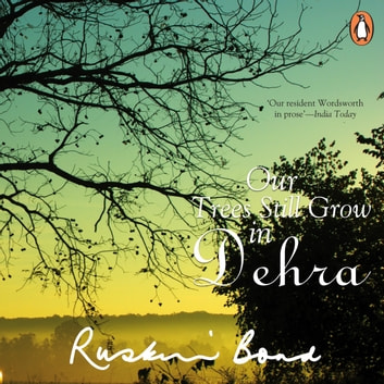 Our Trees Still Grow In Dehra audiobook by Ruskin Bond