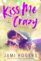 Kiss Me Crazy ebook by Jami Rogers
