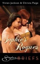 Sophie's Rogues (Mills & Boon Spice Briefs) ebook by Vivien & Christa Jackson & Paige