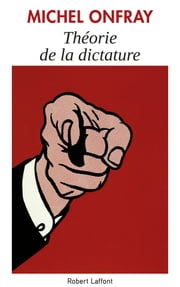 Théorie de la dictature eBook by Michel ONFRAY