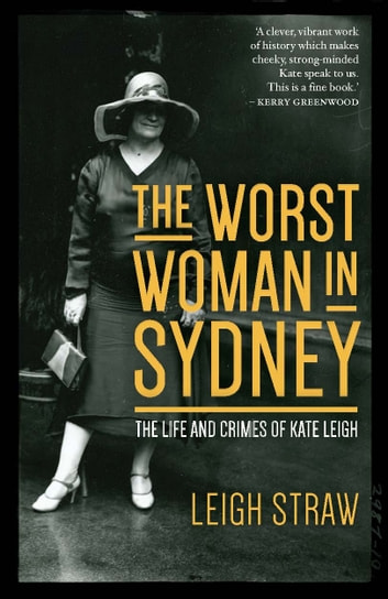 The Worst Woman in Sydney - The Life and Crimes of Kate Leigh ebook by Leigh Straw