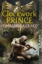 Clockwork Prince ebook by Cassandra Clare