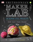 Maker Lab - 28 Super Cool Projects ebook by Jack Challoner, Jack Andraka
