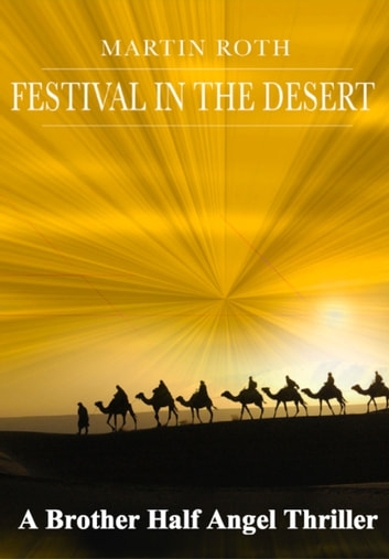 Festival in the Desert (A Brother Half Angel Thriller) ebook by Martin Roth