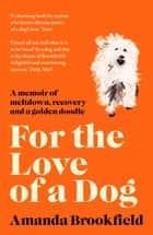 For the Love of a Dog ebook by Amanda Brookfield