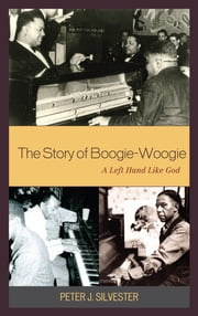 The Story of Boogie-Woogie - A Left Hand Like God ebook by Peter J. Silvester