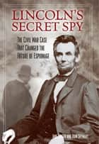 Lincoln's Secret Spy - The Civil War Case That Changed the Future of Espionage ebook by Jane Singer, John Stewart