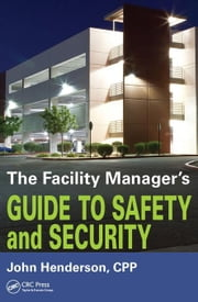 The Facility Manager's Guide to Safety and Security ebook by Henderson, John W.