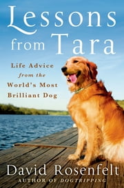 Lessons from Tara - Life Advice from the World's Most Brilliant Dog ebook by David Rosenfelt