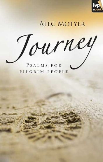 Journey - Psalms for pilgrim people ebook by Alec Motyer