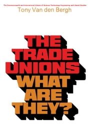 The Trade Unions-What Are They?: The Commonwealth and International Library ebook by Van Den Bergh, Tony
