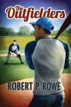 The Outfielders ebook by Robert P. Rowe