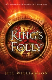 King's Folly (The Kinsman Chronicles Book #1) ebook by Jill Williamson