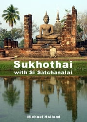 Sukhothai Guide ebook by Michael Holland