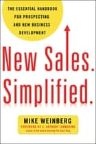 New Sales. Simplified. - The Essential Handbook for Prospecting and New Business Development ebook by MIKE WEINBERG, S. Anthony Iannarino