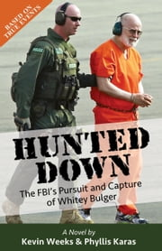 Hunted Down - The FBI's Pursuit and Capture of Whitey Bulger ebook by Kevin  Weeks,Phyllis Karas