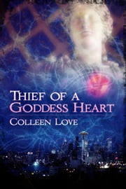 Thief of a Goddess Heart ebook by Colleen Love