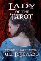 Lady of the Tarot - Reign of Tarot ebook by Juli D. Revezzo