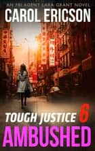 Tough Justice: Ambushed (Part 6 Of 8) (Tough Justice, Book 6) ebook by Carol Ericson