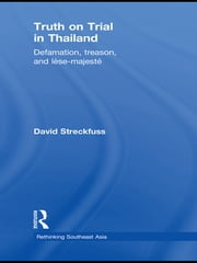 Truth on Trial in Thailand - Defamation, Treason, and Lèse-Majesté ebook by David Streckfuss