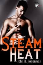 Steam Heat ebook by John B. Rosenman