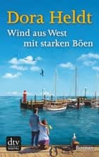 Wind aus West mit starken Böen - Roman ebook by Dora Heldt
