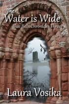 The Water is Wide ebook by Laura Vosika