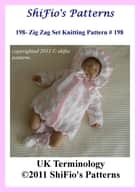 198: Zig Zag Matinee Jacket Baby Knitting Pattern #198 ebook by ShiFio's Patterns