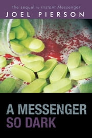 A Messenger So Dark - The Sequel to Instant Messenger ebook by Joel Pierson