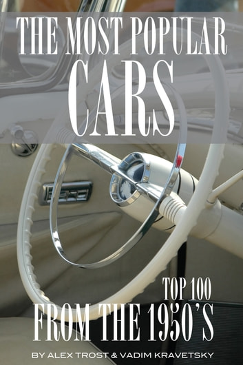Most Popular Cars from the 1950's: Top 100 ebook by alex trostanetskiy