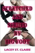 Stretched and Seeded by Big Foot ebook by Lacey St. Claire