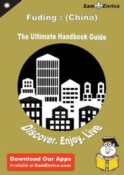 Ultimate Handbook Guide to Fuding : (China) Travel Guide