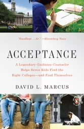 Acceptance - A Legendary Guidance Counselor Helps Seven Kids Find the Right Colleges--and Find Themselves ebook by David L. Marcus