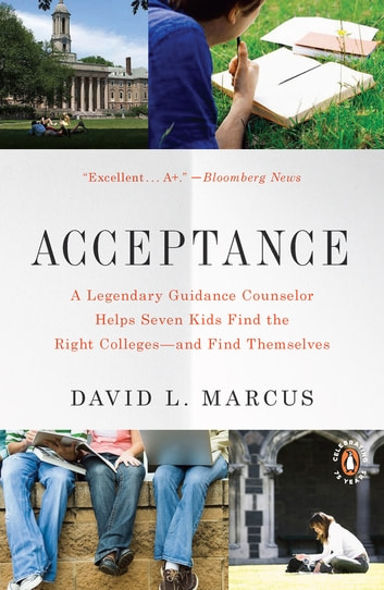 Acceptance - A Legendary Guidance Counselor Helps Seven Kids Find the Right Colleges--andFind Themselves ebook by David L. Marcus