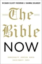 The Bible Now ebook by Richard Elliott Friedman, Shawna Dolansky