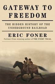 Gateway to Freedom: The Hidden History of the Underground Railroad ebook by Eric Foner