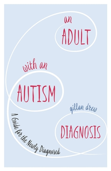 An Adult with an Autism Diagnosis - A Guide for the Newly Diagnosed eBook by Gillan Drew