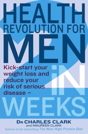 Health Revolution For Men - Kick-Start Your Weight Loss and Reduce Your Risk of Serious Disease - in 2 Weeks ebook by Charles Clark,Maureen Clark
